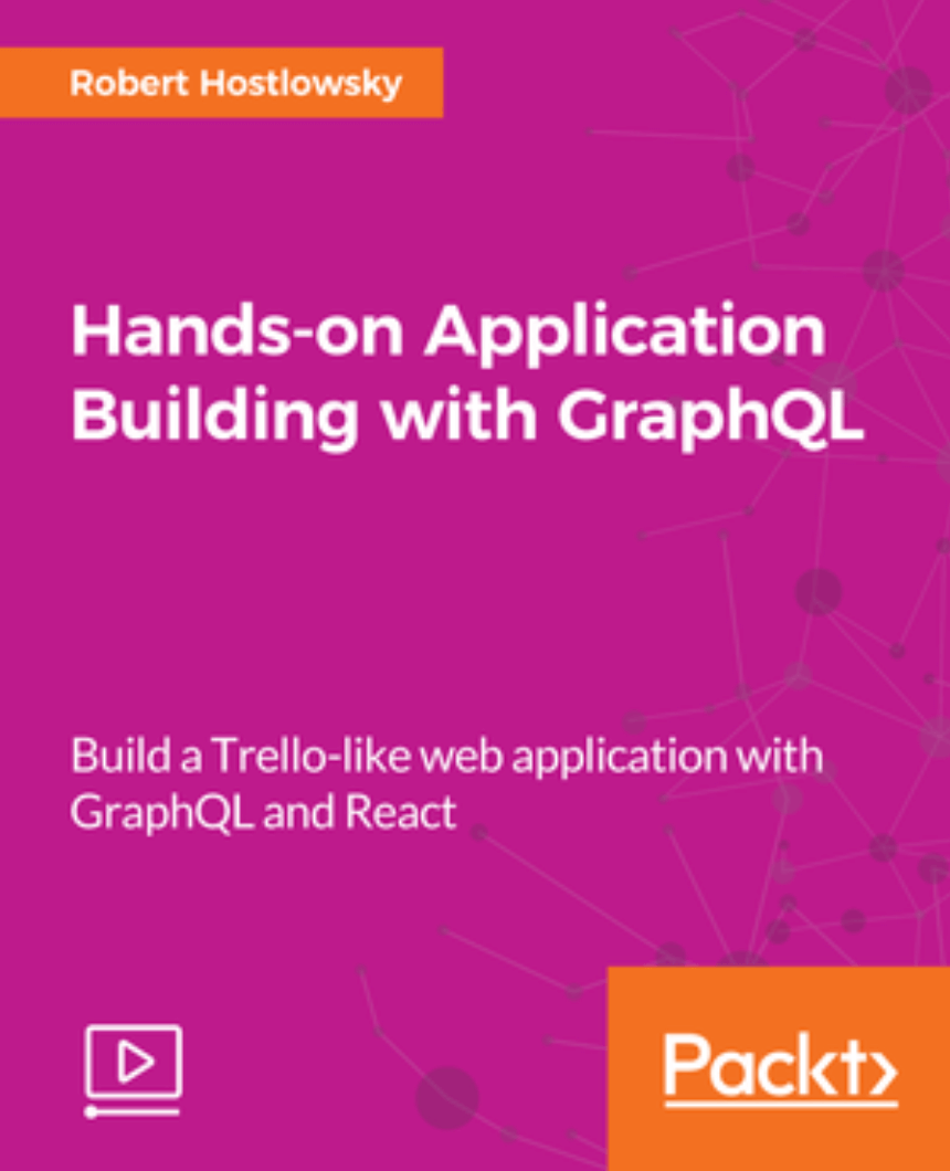 Packt Publishing - Hands-on Application Building with GraphQL (Video-Tutorial)
